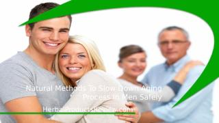 Natural Methods To Slow Down Aging Process In Men Safely.pptx