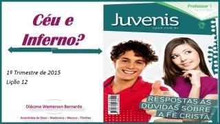 2015-03-22 - Licao 12 - 1 Trimestre 2015 - Juvenis - Ceu e Inferno.pps