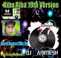 Riba Riba 19th Version (Hard Dance Mix) DJ AniMesh.mp3