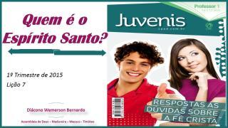 2015-02-15 - Licao 07 - 1 Trimestre 2015 - Juvenis - Quem e o Espirito Santo.pps