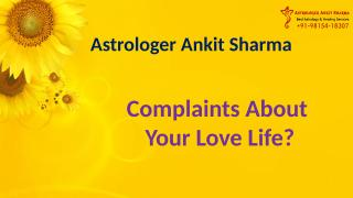 Complaints-about-Your-Love-Life-Contact-Astrologer-Ankit-Sharma-at+91-98154-18307.pptx