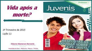 2015-03-08 - Licao 11 - 1 Trimestre 2015 - Juvenis - Vida apos a morte.pps