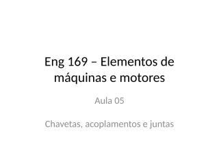 Eng 169 – Elementos de máquinas e motores (1).pptx