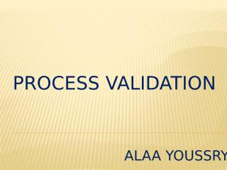 ALAA_Process Validation AY.pptx